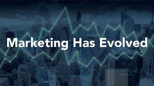 Marketing Has Evolved. Has Your Business Evolved With It?